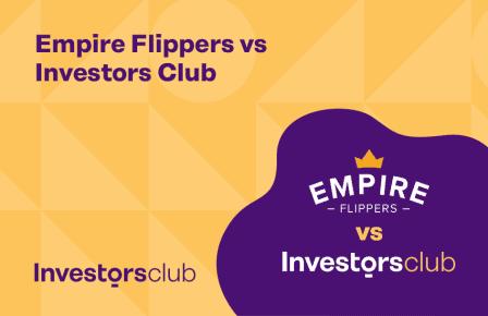 Empire Flippers vs. Investors Club: The Ultimate Comparison